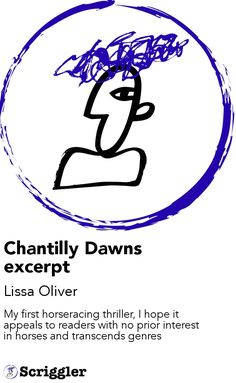 Chantilly Dawns excerpt by Lissa Oliver https://scriggler.com/detailPost/story/43976 My first horseracing thriller, I hope it appeals to readers with no prior interest in horses and transcends genres