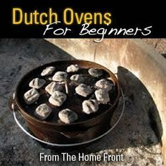 Choosing, Seasoning And Caring For Your Dutch Oven - good for Todd to learn so he can cook while we camp ;p #Prepperbeginner