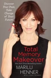 """Total Memory Makeover: Uncover you Past, Take Charge of your Future by Marilu Henner 