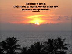Libertad Viernes!  Libérate de tu mente. Olvidar el pasado.  Rendirse a los presentes.