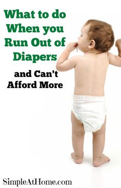 What to do When you Run Out of Diapers and Can't Afford More - Simple At Home