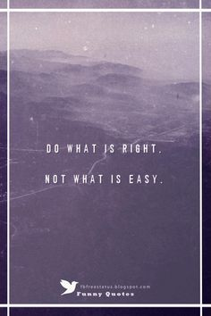 """""""do what is right, not what is easy."""" wisdom quote"""