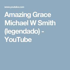 Amazing Grace Michael W Smith (legendado) - YouTube
