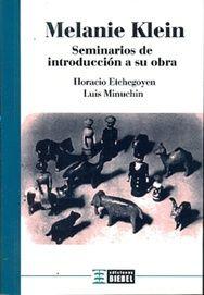 ETCHEGOYEN, R. Horacio; MINUCHIN, Luis Mario. Melanie Klein: seminarios de introducción a su obra. Buenos Aires: Biebel, 2014. 194 p.