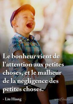 Le bonheur vient de l'attention aux petites choses, et le malheur de la négligence des petites choses. – Liu Hiang. #citation #citationdujour #proverbe #quote #frenchquote #pensées #phrases #french #français