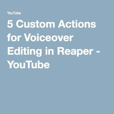 5 Custom Actions for Voiceover Editing in Reaper - YouTube