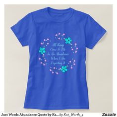 Just Words Abundance Quote by Kat Worth T-Shirt #womenswear #womensclothing #quotes #Zazzle #floral #tshirts