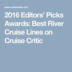 2016 Editors' Picks Awards: Best River Cruise Lines on Cruise Critic