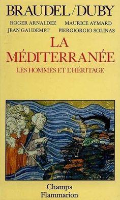 """Fernand Braudel, Georges Duby, """"La méditerranée : Les hommes et l'héritage"""""""