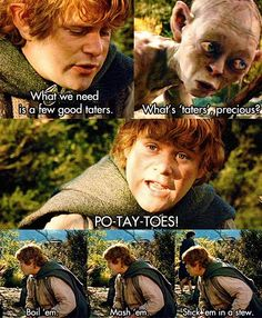 "Po-tay-toes… one of the best parts of LOTR this makes me laugh every time. Sam says, ""Even you couldn't say no to that."" Gollum says in a very sassy I'll show you way, ""Oh yes we could! Into The West, Into The Fire, Legolas, Das Silmarillion, The Meta Picture, Plus Tv, O Hobbit, The Hobbit Gollum, Fandoms"