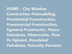HOME – City Window Construction #remodeling, #residential #construction, #commercial #construction, #general #contractor, #traco #windows, #thermolite, #low #e #glazed, #insulated #windows, #security #screens http://nevada.remmont.com/home-city-window-construction-remodeling-residential-construction-commercial-construction-general-contractor-traco-windows-thermolite-low-e-glazed-insulated-windows-security/  # Concord University Concord University Interfaith Chapel and Alumni Center is…