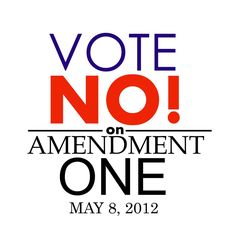 For everyone in North Carolina! If you're registered to vote, VOTE AGAINST Amendment One!