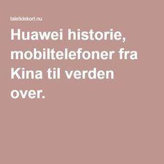 Huawei historie, mobiltelefoner fra Kina til verden over. |
