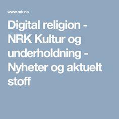 Digital religion - NRK Kultur og underholdning - Nyheter og aktuelt stoff