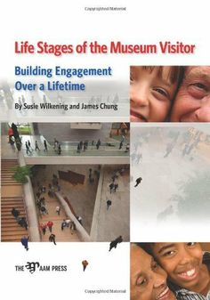 Life Stages of the Museum Visitor: Building Engagement Over a Lifetime by Susie Wilkening