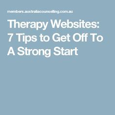 Therapy Websites: 7 Tips to Get Off To A Strong Start
