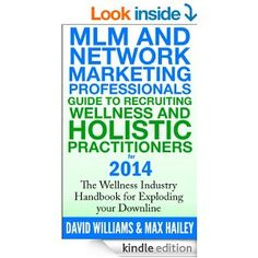 Amazon.com: MLM and Network Marketing professionals guide to Recruiting Wellness and Holistic Practitioners for 2014 eBook: David Williams, Max Hailey: Books