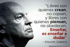 El Don, Eduardo Galeano. Enseñar es enseñar a dudar.