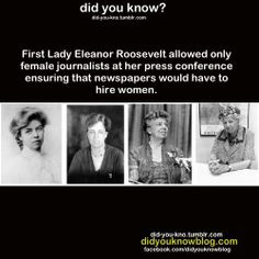 I don't know if this description is true but I'd like to think it is. First Lady Eleanor Roosevelt allowed only female journalists at her press conference, ensuring that newspapers would have to hire women. I Look To You, The More You Know, Did You Know, Great Women, Amazing Women, Amazing People, Beautiful Women, Beautiful People, Angst Quotes
