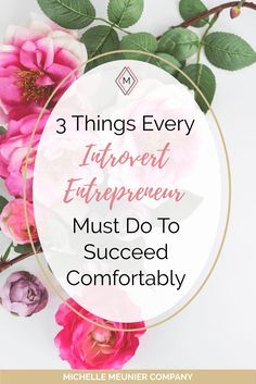 3 Things Every Introvert Entrepreneur Must Do To Succeed Comfortably. Do these 3 introvert-friendly things to run your business successfully with ease, joy and strength.