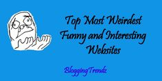 Top 30 Most Weirdest, Funny and Interesting Websites On Internet