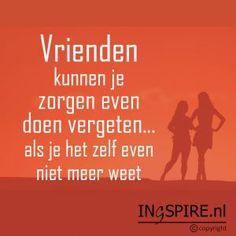 Quote vriendschap: Vrienden kunnen je zorgen even doen vergeten…. als je het zelf even niet meer weet – Ingspire