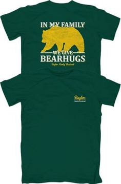 """In my family, we give Bear Hugs."" #SicEm // #Baylor Family Weekend 2013 t-shirt -- $14 at Baylor Bookstore"