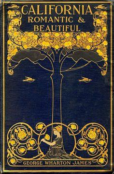 ≈ Beautiful Antique Books ≈ California, Romantic and Beautiful by George Wharton James, 1914 Book Cover Art, Book Cover Design, Book Design, Book Art, Vintage Book Covers, Vintage Books, Old Books, Antique Books, Illustration Art Nouveau