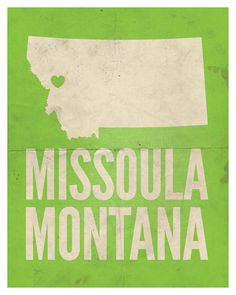 Missoula Montana Print. Who doesn't love Missoula??