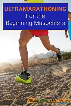 Ultramarathoning For the Beginning Masochists. Ultras, training for a marathon, marathon training plan, running tips.