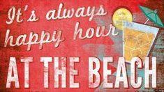 """Always happy hour at the beach"" quote via www.Facebook.com/WildWickedWomen"