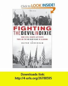 Fighting the Devil in Dixie How Civil Rights Activists Took on the Ku Klux Klan in Alabama Wayne Greenhaw , ISBN-10: 1569763453  ,  , ASIN: B005DI8HIG , tutorials , pdf , ebook , torrent , downloads , rapidshare , filesonic , hotfile , megaupload , fileserve