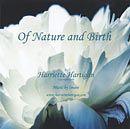 Of Nature and Birth - DVD Slide Show  Harriette Hartigan, The show begins with slides of peony buds opening to full blossom, a metaphor for the connection between nature and birth. This is followed by several powerful pictures of women in labor, in various positions and settings. Then you witness the actual moment of birth, with a sequence of photos from crowning to the newborn babe in her mother's arms. The show concludes with photos of moms and their babies–the flower of birth in full bloo...