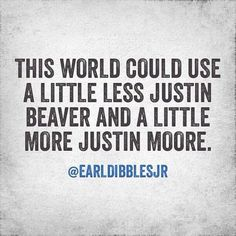 I just said this tonight. #Earl Dibbles Jr. #Justin Moore