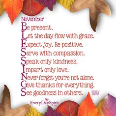 November blessings with great love sweet friends! ♥ Every Day Spirit: A Daybook of Wisdom, Joy and Peace - the beautiful book of wisdom, reflections,. November Quotes, Happy November, Hello November, September, Good Morning Girls, Thanks For Everything, Great Love, Give Thanks, Positive Thoughts