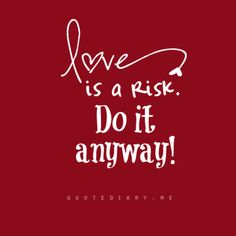 Love is a risk . do it anyway xx Great Quotes, Quotes To Live By, Me Quotes, Inspirational Quotes, Risk Quotes, All You Need Is Love, Just In Case, My Love, Romance
