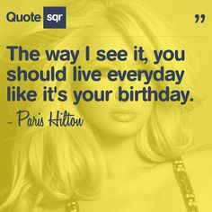 It,You should live Everyday <b>like</b> It's Your <b>Birthday</b> ~ <b>Birthday</b> <b>Quote</b> Happy Birthday Messages, Happy Birthday Greetings, Birthday Quotes, Birthday Letters, Birthday Fun, Birthday Ideas, Meaningful Quotes, Inspirational Quotes, Lyric Quotes