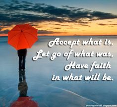 Picture Quotes: Accept what is, let go of what was...