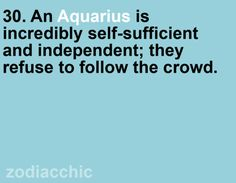 ZodiacChic Post:Aquarius - I can follow, but tend to go my own way if the route isn't to my liking!