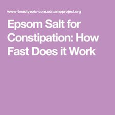 Epsom Salt for Constipation: How Fast Does it Work