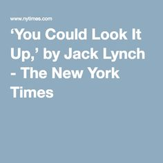 'You Could Look It Up,' by Jack Lynch - The New York Times