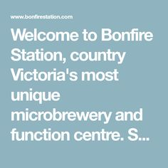 Welcome to Bonfire Station, country Victoria's most unique microbrewery and function centre. Specilizing in Buck's parties, corporate retreats & birthdays.