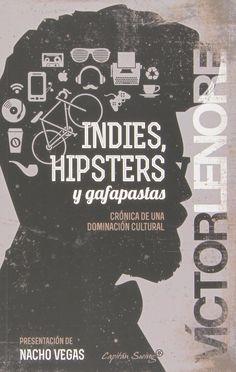 Indies, hipsters y gafapastas : crónica de una dominación cultural / Víctor Lenore ; presentación de Nacho Vegas