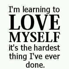 ♥ I'm learning to love myself. It's the hardest thing I've ever done.