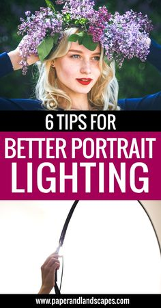 6 Tips for better portrait lighting - Paper and Landscapes - Portrait lighting can make a huge difference when it comes to getting great results. Here are 6 tips that will guarantee better looking portraits!