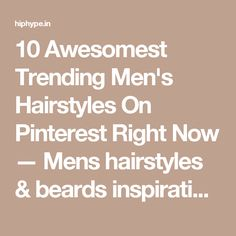 10 Awesomest Trending Men's Hairstyles On Pinterest Right Now — Mens hairstyles & beards inspiration for guys