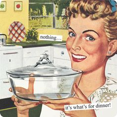 nothing... it's what's for dinner! | Anne Taintor