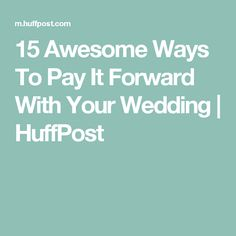 15 Awesome Ways To Pay It Forward With Your Wedding | HuffPost