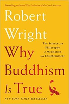 Why Buddhism is True: The Science and Philosophy of Meditation and Enlightenment: Robert Wright: 9781439195451: AmazonSmile: Books