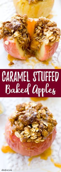 Caramel Stuffed Baked Apples: Caramel candies are stuffed inside of apples and baked 'til perfection. Topped with a Dutch apple and oat crust, this dessert is totally acceptable for breakfast (because there are apples and oats involved; it's practically oatmeal ).